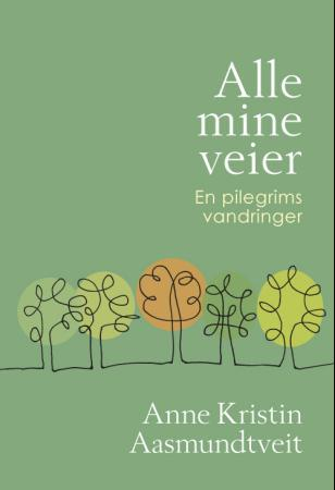 """""""Alle mine veier - en pilegrims vandringer"""" av Anne Kristin Aasmundtveit"""
