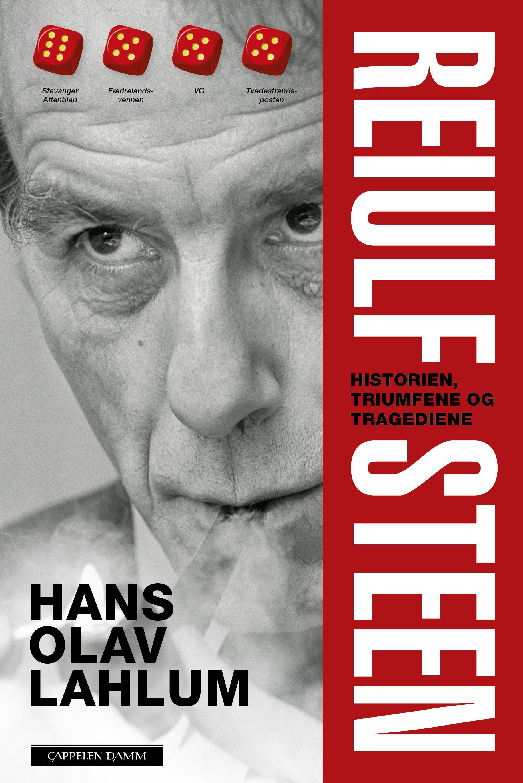 """""""Reiulf Steen - historien, triumfene og tragediene"""" av Hans Olav Lahlum"""