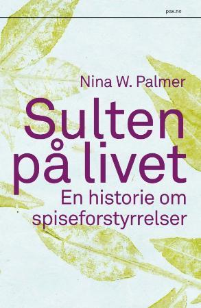 """""""Sulten på livet - en historie om spiseforstyrrelser"""" av Nina W. Palmer"""