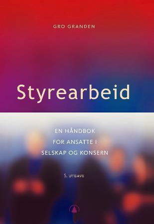 """""""Styrearbeid - en håndbok for ansatte i selskap og konsern"""" av Gro Granden"""