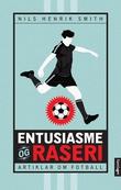 """""""Entusiasme og raseri artiklar om fotball"""" av Nils Henrik Smith"""