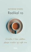 """""""Radikal ro kunsten å leve saktere, stresse mindre og nyte mer"""" av Kathrine Vigdel"""