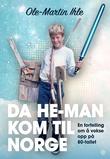 """""""Da He-Man kom til Norge en fortelling om å vokse opp på 80-tallet"""" av Ole-Martin Ihle"""