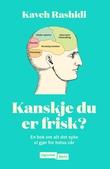 """""""Kanskje du er frisk? - en bok om alt det syke vi gjør for helsa vår"""" av Kaveh Rashidi"""