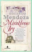 """Miraklenes by"" av Eduardo Mendoza"