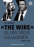 """""""TV-serier - """"The Wire"""" og den tredje gullalderen"""" av Erlend Lavik"""
