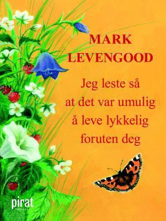 """""""Jeg leste så at det var umulig å leve lykkelig foruten deg"""" av Mark Levengood"""