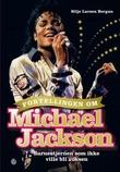 """""""Fortellingen om Michael Jackson - barnestjernen som ikke ville bli voksen"""" av Silje Larsen Borgan"""