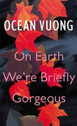 """On earth we're briefly gorgeous"" av Ocean Vuong"