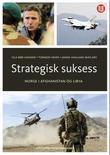 """""""Strategisk suksess? - norsk maktbruk i Libya og Afghanistan"""" av Ola Bøe-Hansen"""