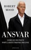 """""""Ansvar - ledelse er ingen popularitetskonkurranse"""" av Robert Mood"""