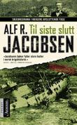 """""""Til siste slutt - skjebnedrama i krigens avsluttende fase"""" av Alf R. Jacobsen"""
