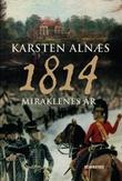 """""""1814 - miraklenes år"""" av Karsten Alnæs"""