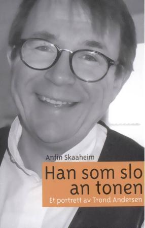 """""""Han som slo an tonen - et portrett av Trond Andersen"""" av Anfin Skaaheim"""