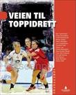 """""""Veien til toppidrett - idrettsfag"""" av Åke Fiskerstrand"""