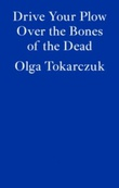 """Drive your plow over the bones of the dead"" av Olga Tokarczuk"