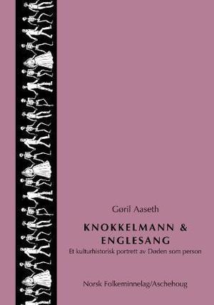"""""""Knokkelmann og englesang - et kulturhistorisk portrett av Døden som person"""" av Gøril Aaseth"""