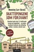 """""""Skattepengene som forsvant - hvordan kaste bort 1,9 milliarder kroner på ingenting - og andre kostbare historier om offentlig sektor i verdens rikeste land"""" av Henning Carr Ekroll"""
