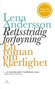 """""""Rettsstridig forføyning en roman om kjærlighet"""" av Lena Andersson"""