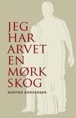 """""""Jeg har arvet en mørk skog - roman"""" av Morten Borgersen"""