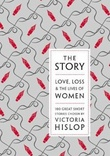 """The story - love, loss & the lives of women"" av Victoria Hislop"