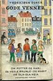 """""""Gode venner - om Petter og Kari og vesle Brumle - og Marit og Ola-Ola Heia"""" av Thorbjørn Egner"""