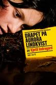 """""""Drapet på Aurora Lindkvist - bok 1"""" av Kjetil Indregard"""
