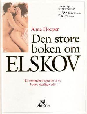 """""""Den store boken om elskov - en terapeuts veiledning til programmer og teknikker som vil berike parforholdet og forandre livet ditt"""" av Anne Hooper"""