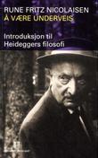 """""""Å være underveis - introduksjon til Heideggers filosofi"""" av Rune Fritz Nicolaisen"""
