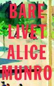"""""""Bare livet - noveller"""" av Alice Munro"""