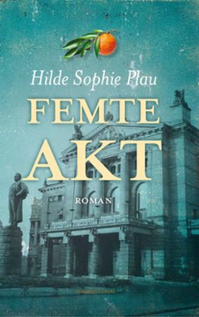 """""""Femte akt - roman"""" av Hilde Sophie Plau"""