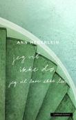 """""""Jeg vil ikke dø, jeg vil bare ikke leve"""" av Ann Heberlein"""