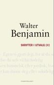 """""""Skrifter i utvalg [II]"""" av Walter Benjamin"""