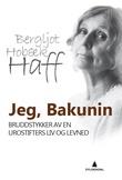 """""""Jeg, Bakunin - bruddstykker av en urostifters liv og levned"""" av Bergljot Hobæk Haff"""