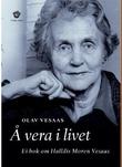 """""""Å vera i livet ei bok om Halldis Moren Vesaas"""" av Olav Vesaas"""