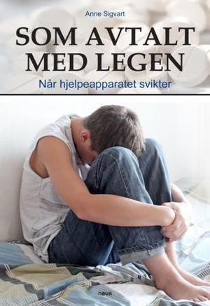 """""""Som avtalt med legen - når hjelpeapparatet svikter"""" av Anne Sigvart"""
