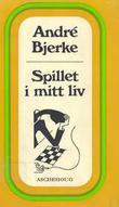 """""""Spillet i mitt liv - en amatør ved sjakkbrettet"""" av André Bjerke"""