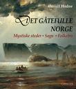 """""""Det gåtefulle Norge - mystiske steder - sagn - folketro"""" av Ørnulf Hodne"""
