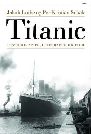 """""""Titanic - historie, myte, litteratur og film"""" av Jakob Lothe"""