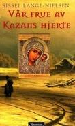 """""""Vår frue av Kazans hjerte - en russisk roman"""" av Sissel Lange-Nielsen"""