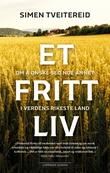 """""""Et fritt liv om å ønske seg noe annet i verdens rikeste land"""" av Simen Tveitereid"""