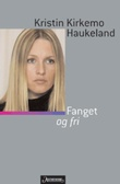 """""""Fanget og fri"""" av Kristin Kirkemo Haukeland"""