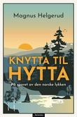 """""""Knytta til hytta - på sporet av den norske lykken"""" av Magnus Helgerud"""