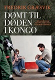 """""""Dømt til døden i Kongo - historien om Tjostolv Moland og Joshua French"""" av Fredrik Græsvik"""