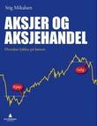 """""""Aksjer og aksjehandel - hvordan lykkes på børsen"""" av Stig Mikalsen"""