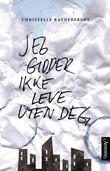 """""""Jeg gidder ikke leve uten deg - roman"""" av Christelle Ravneberget"""