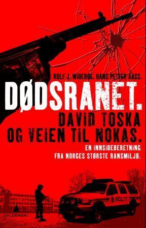 """""""Dødsranet - David Toska og veien til Nokas"""" av Rolf J. Widerøe"""