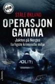 """""""Operasjon Gamma - jakten på Norges farligste kriminelle miljø"""" av Ståle Økland"""