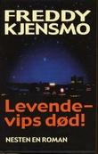 """""""Levende - vips død! - nesten en roman"""" av Freddy Kjensmo"""