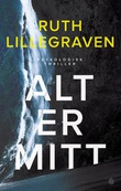 """""""Alt er mitt - psykologisk thriller"""" av Ruth Lillegraven"""